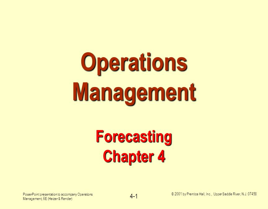 PowerPoint presentation to accompany Operations Management, 6E (Heizer & Render) © 2001 by Prentice Hall, Inc., Upper Saddle River, N.J. 07458 4-1 Ope