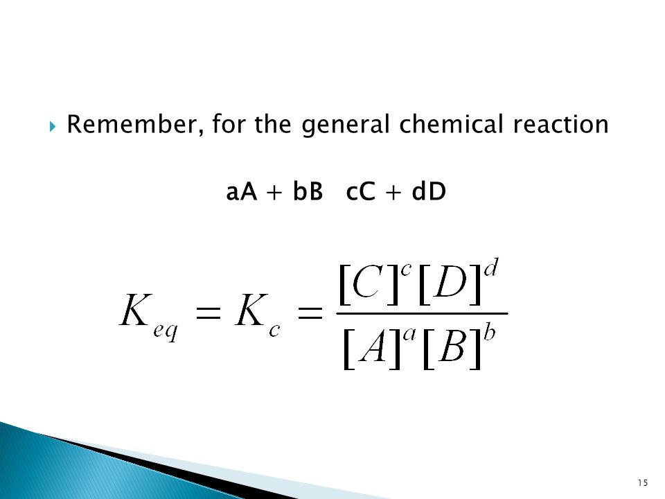  Remember, for the general chemical reaction aA + bB cC + dD 15