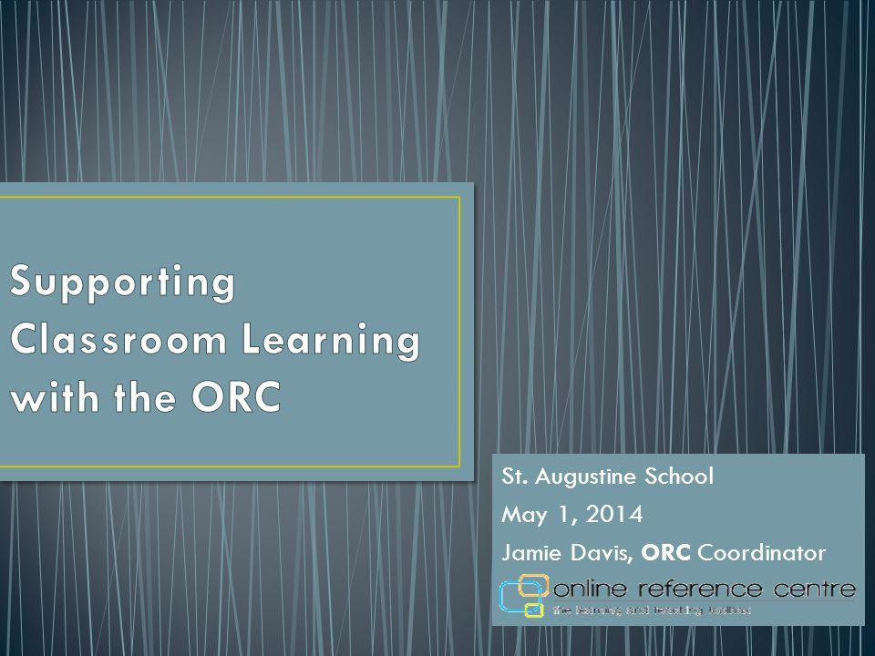 St. Augustine School May 1, 2014 Jamie Davis, ORC Coordinator