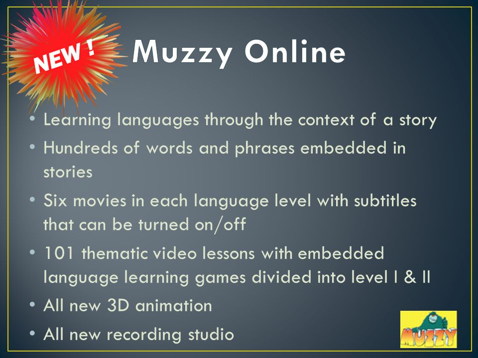 Learning languages through the context of a story Hundreds of words and phrases embedded in stories Six movies in each language level with subtitles that can be turned on/off 101 thematic video lessons with embedded language learning games divided into level I & II All new 3D animation All new recording studio