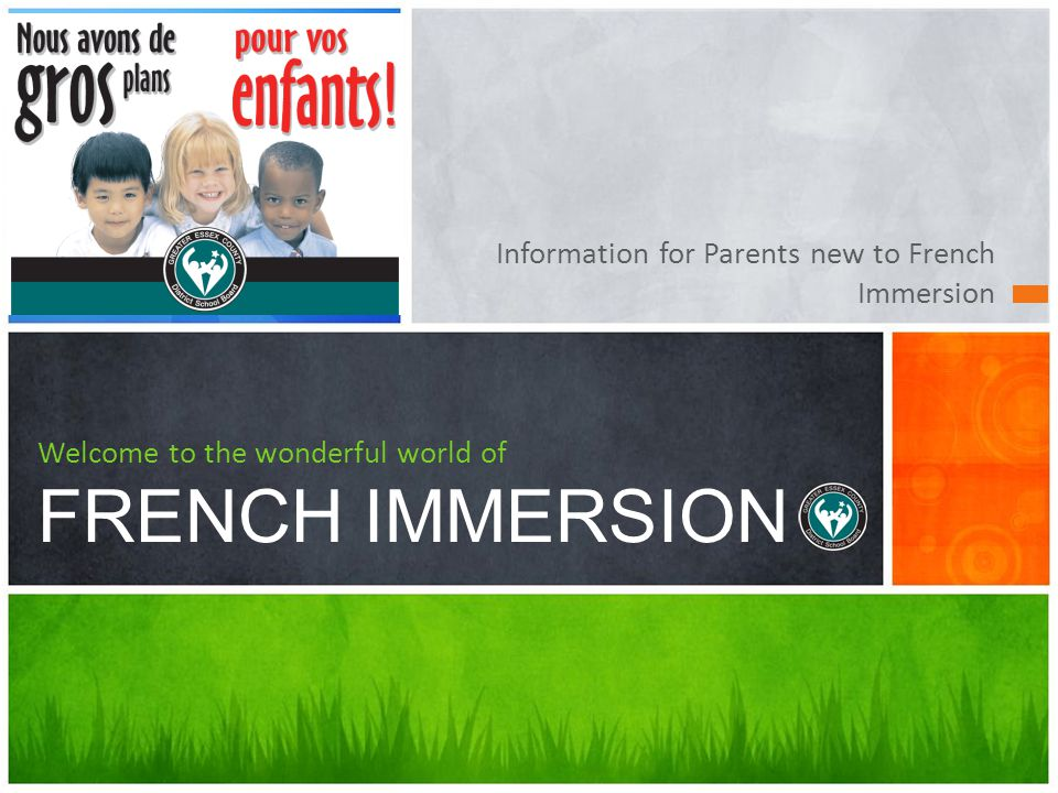 Information for Parents new to French Immersion Welcome to the wonderful world of FRENCH IMMERSION