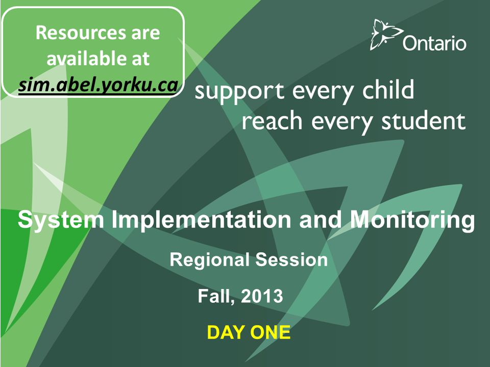 System Implementation and Monitoring Regional Session DAY ONE Fall, 2013 Resources are available at sim.abel.yorku.ca
