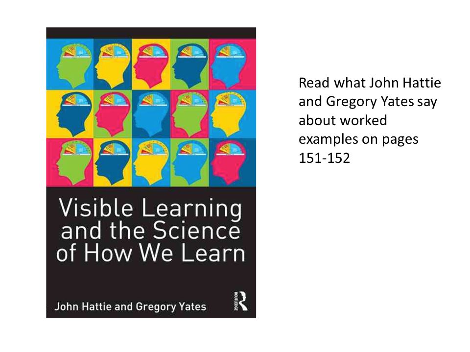 Read what John Hattie and Gregory Yates say about worked examples on pages