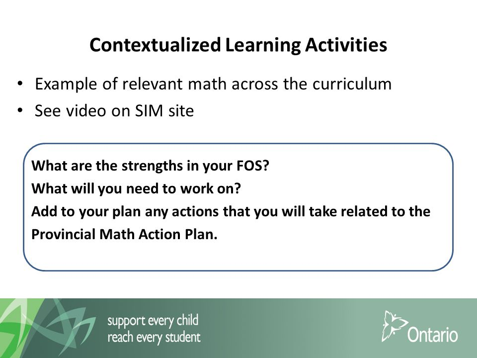 Contextualized Learning Activities Example of relevant math across the curriculum See video on SIM site What are the strengths in your FOS.