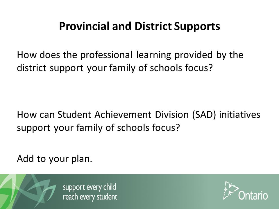 Provincial and District Supports How does the professional learning provided by the district support your family of schools focus.