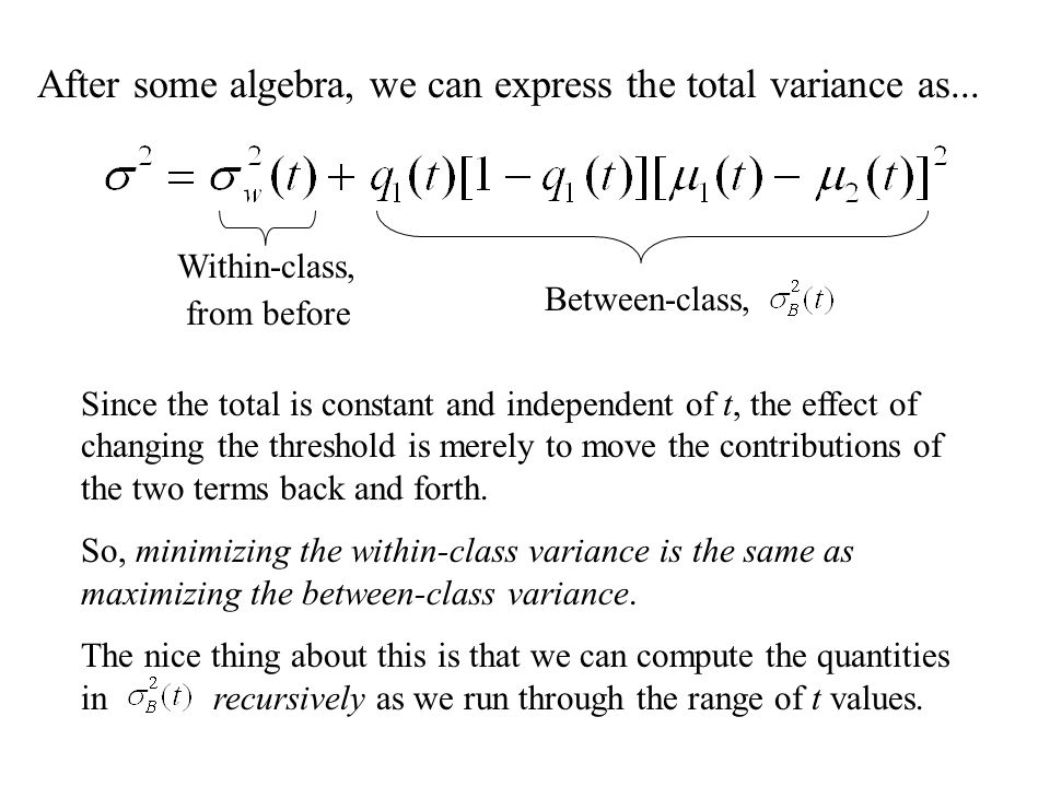 After some algebra, we can express the total variance as... Within-class, from before Between-class, Since the total is constant and independent of t,