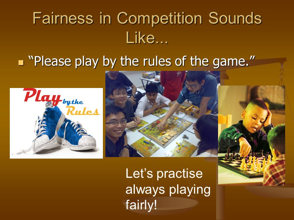 """Fairness in Competition Sounds Like... """"Please play by the rules of the game."""" """"Please play by the rules of the game."""" Let's practise always playing f"""