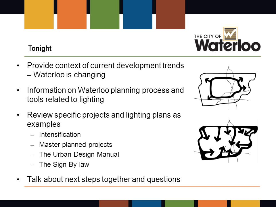 City has made major design reforms within last two years for new development: –City design policies, March 2009 –City design guidelines, the Urban Design Manual (UDM), September 2009 with lighting guidelines and standards – this is new for Waterloo approved in September 2009.