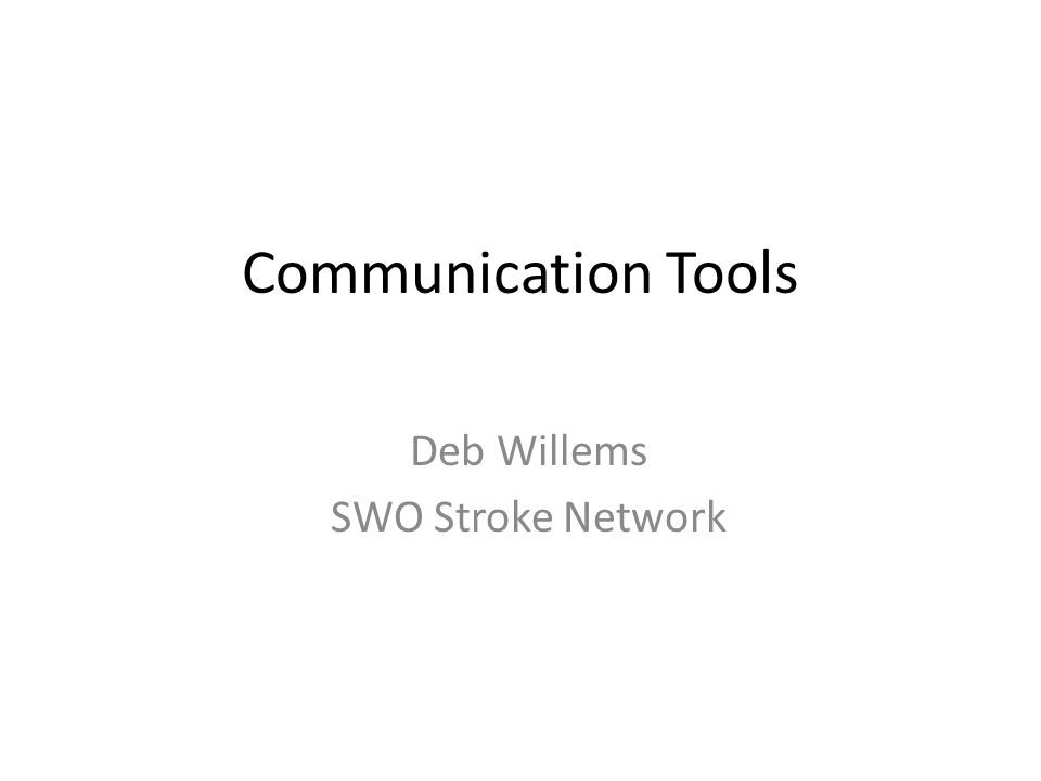 Communication Tools Deb Willems SWO Stroke Network