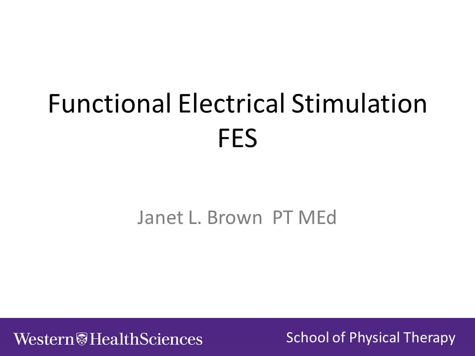 Functional Electrical Stimulation FES Janet L. Brown PT MEd School of Physical Therapy
