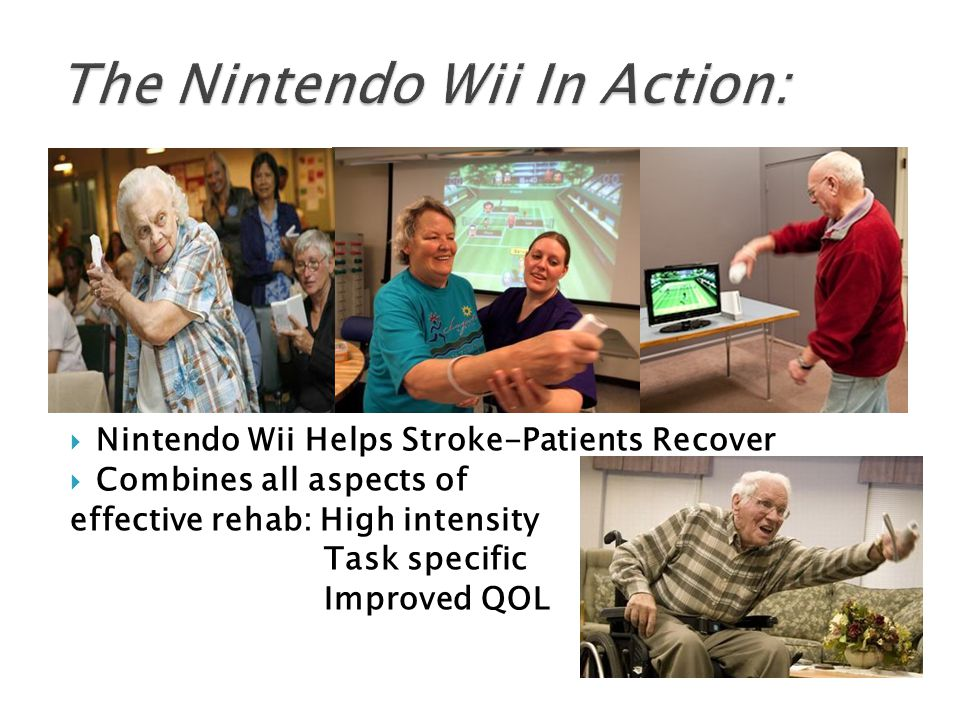  Nintendo Wii Helps Stroke-Patients Recover  Combines all aspects of effective rehab: High intensity Task specific Improved QOL