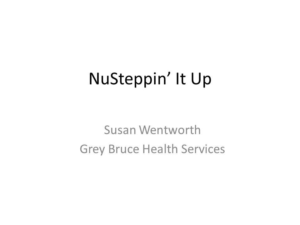 NuSteppin' It Up Susan Wentworth Grey Bruce Health Services