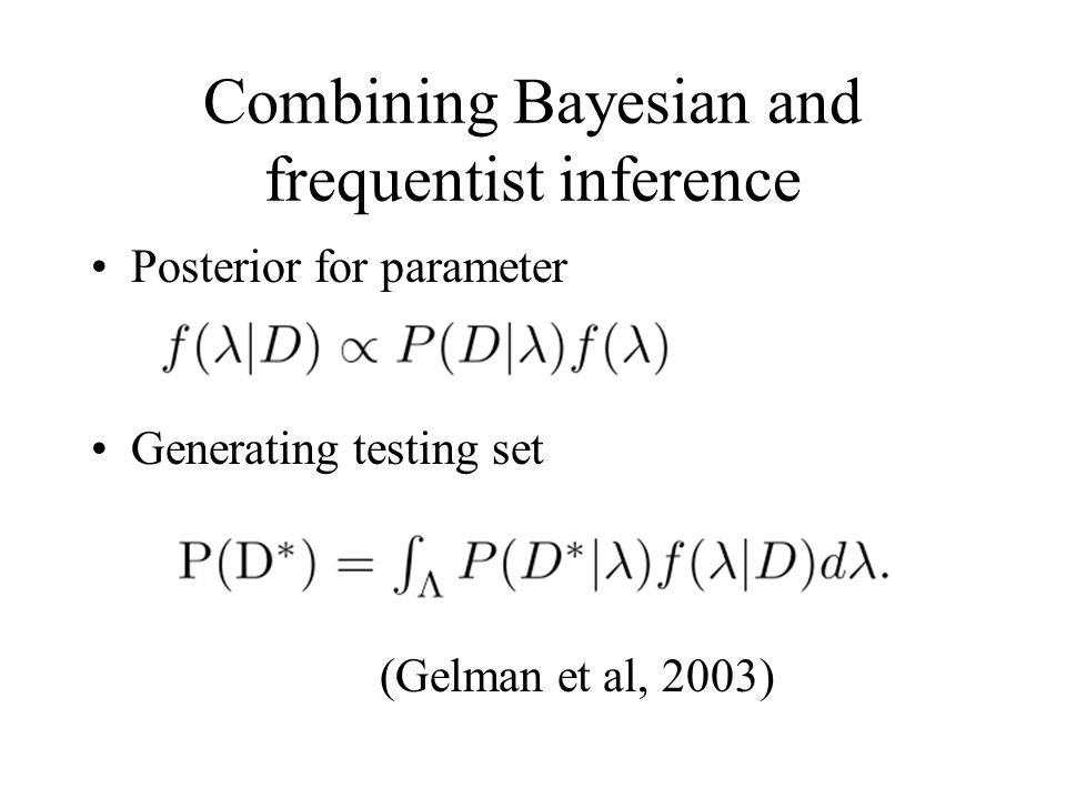 Combining Bayesian and frequentist inference Posterior for parameter Generating testing set (Gelman et al, 2003)