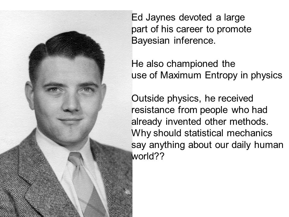 Ed Jaynes devoted a large part of his career to promote Bayesian inference.
