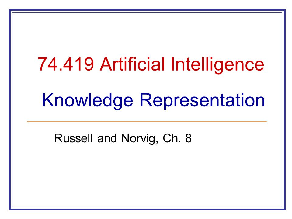 74.419 Artificial Intelligence Knowledge Representation Russell and Norvig, Ch. 8