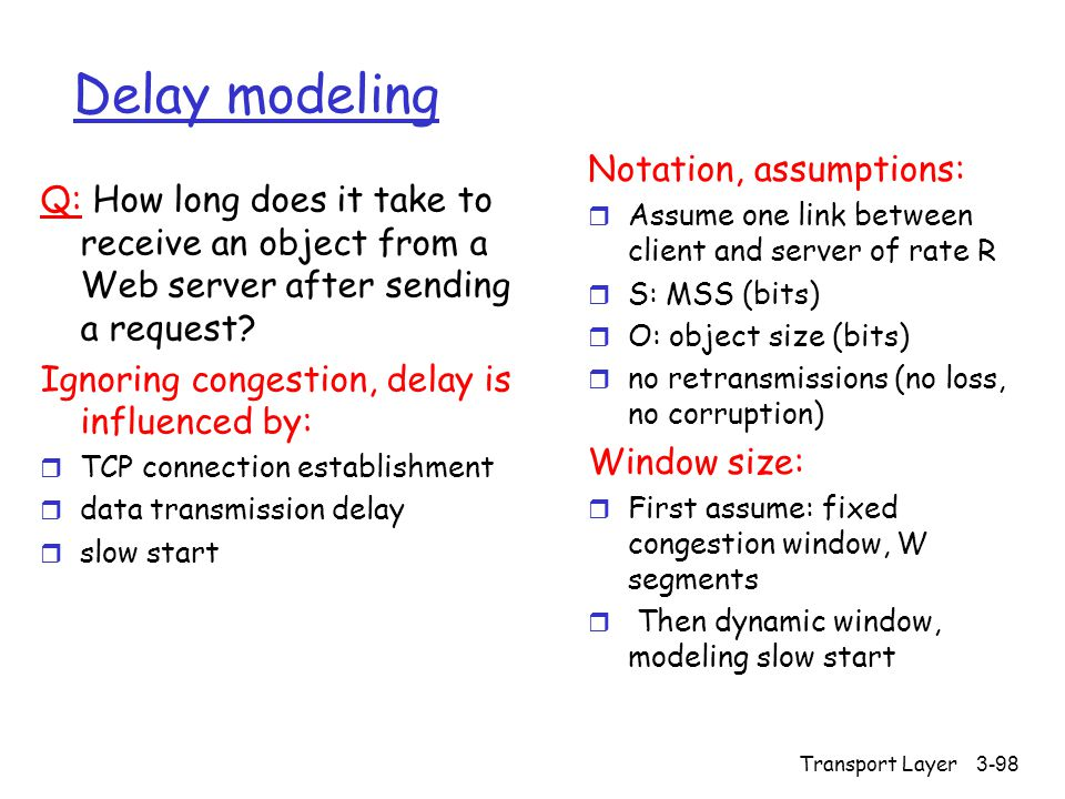 Transport Layer3-98 Delay modeling Q: How long does it take to receive an object from a Web server after sending a request.