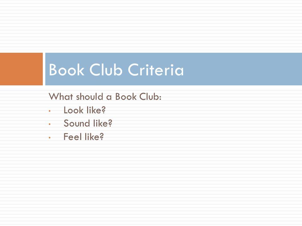 What should a Book Club: Look like? Sound like? Feel like? Book Club Criteria
