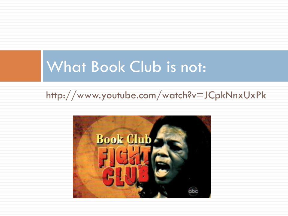 http://www.youtube.com/watch?v=JCpkNnxUxPk What Book Club is not:
