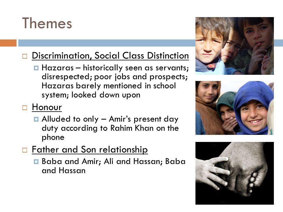 Themes  Discrimination, Social Class Distinction  Hazaras – historically seen as servants; disrespected; poor jobs and prospects; Hazaras barely men