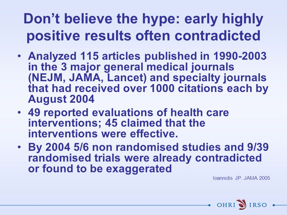 Analyzed 115 articles published in 1990-2003 in the 3 major general medical journals (NEJM, JAMA, Lancet) and specialty journals that had received over 1000 citations each by August 2004 49 reported evaluations of health care interventions; 45 claimed that the interventions were effective.