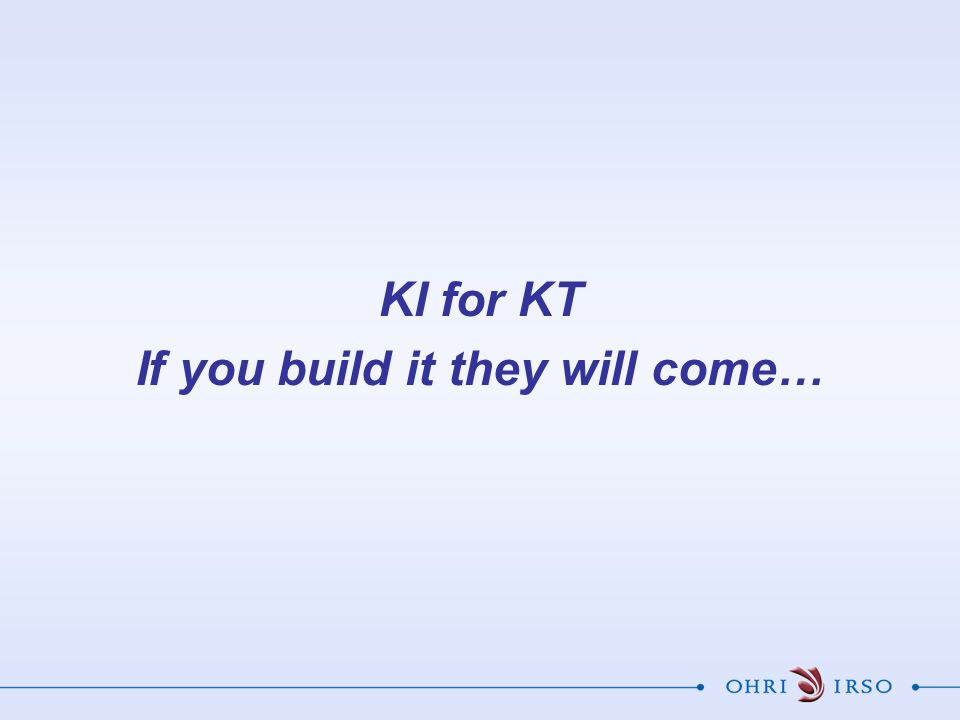 KI for KT If you build it they will come…