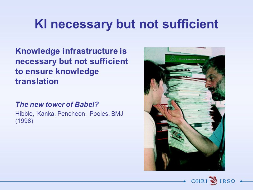 KI necessary but not sufficient Knowledge infrastructure is necessary but not sufficient to ensure knowledge translation The new tower of Babel.