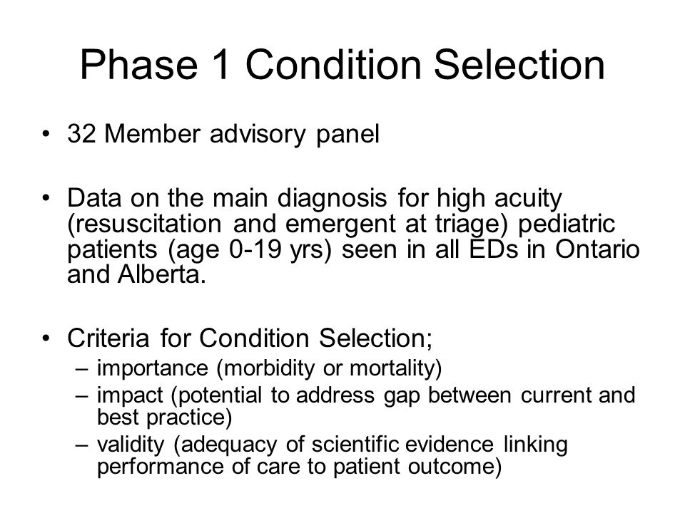 Phase 1 Condition Selection 32 Member advisory panel Data on the main diagnosis for high acuity (resuscitation and emergent at triage) pediatric patients (age 0-19 yrs) seen in all EDs in Ontario and Alberta.