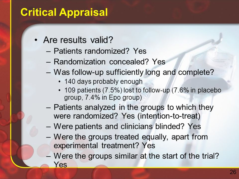 Critical Appraisal Are results valid. –Patients randomized.