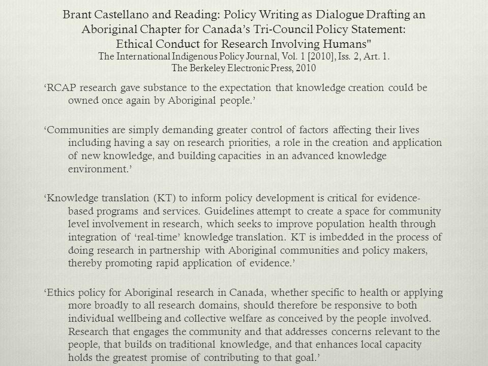 Brant Castellano and Reading: Policy Writing as Dialogue Drafting an Aboriginal Chapter for Canada's Tri-Council Policy Statement: Ethical Conduct for Research Involving Humans The International Indigenous Policy Journal, Vol.