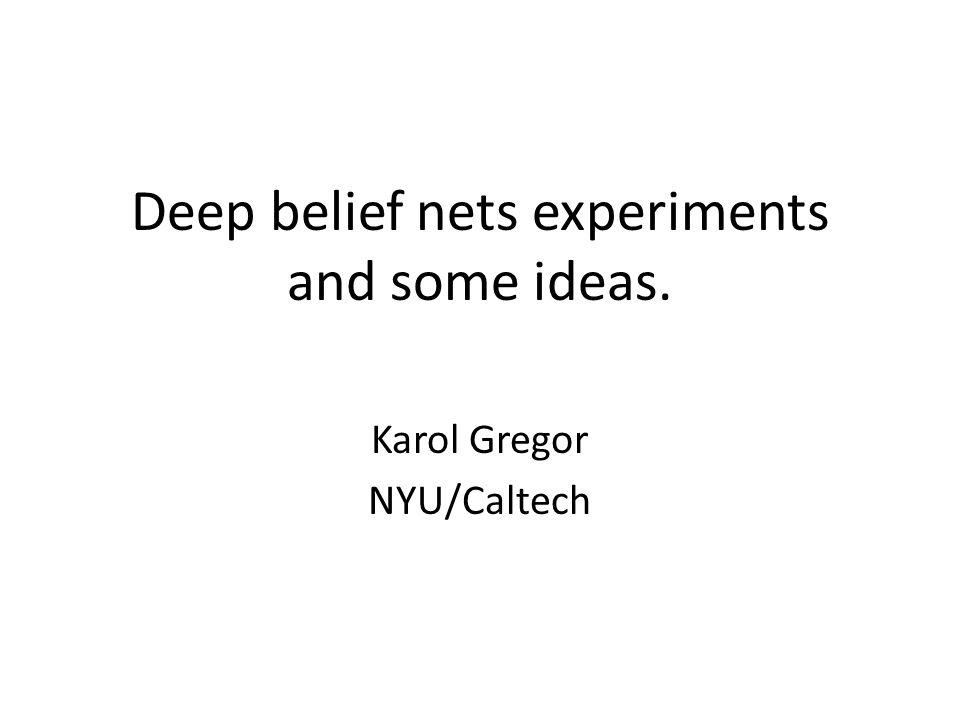 Deep belief nets experiments and some ideas. Karol Gregor NYU/Caltech
