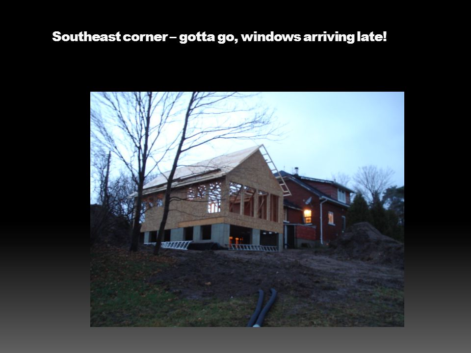 Southeast corner – gotta go, windows arriving late!