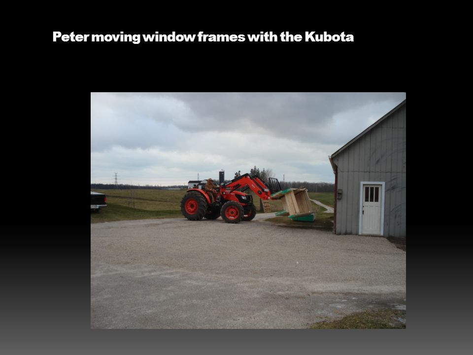 Peter moving window frames with the Kubota