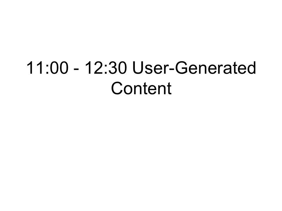 11:00 - 12:30 User-Generated Content