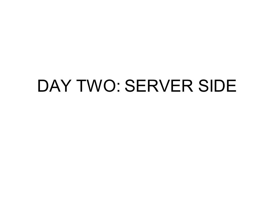 DAY TWO: SERVER SIDE