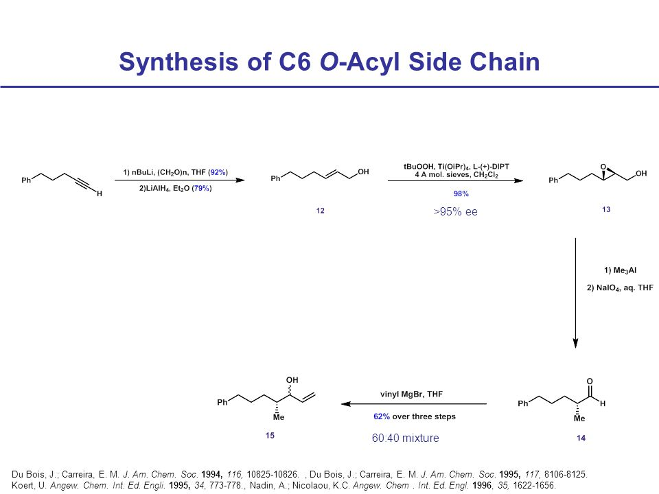 Synthesis of C6 O-Acyl Side Chain Du Bois, J.; Carreira, E.