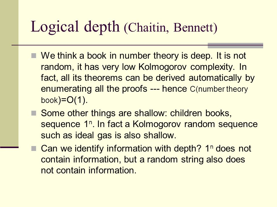 Logical depth (Chaitin, Bennett) We think a book in number theory is deep.