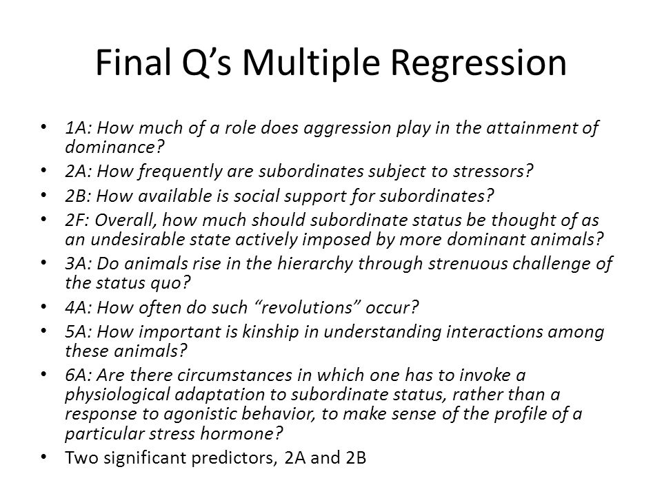 Final Q's Multiple Regression 1A: How much of a role does aggression play in the attainment of dominance.
