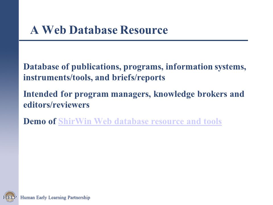 A Web Database Resource Database of publications, programs, information systems, instruments/tools, and briefs/reports Intended for program managers, knowledge brokers and editors/reviewers Demo of ShirWin Web database resource and toolsShirWin Web database resource and tools