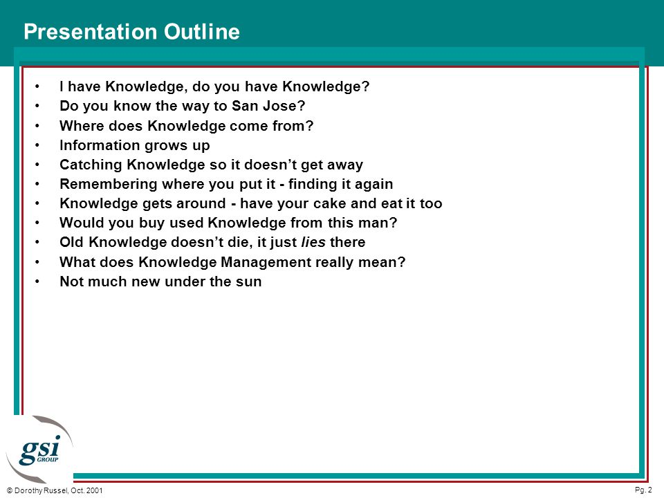 Pg. 2 © Dorothy Russel, Oct. 2001 Presentation Outline I have Knowledge, do you have Knowledge.