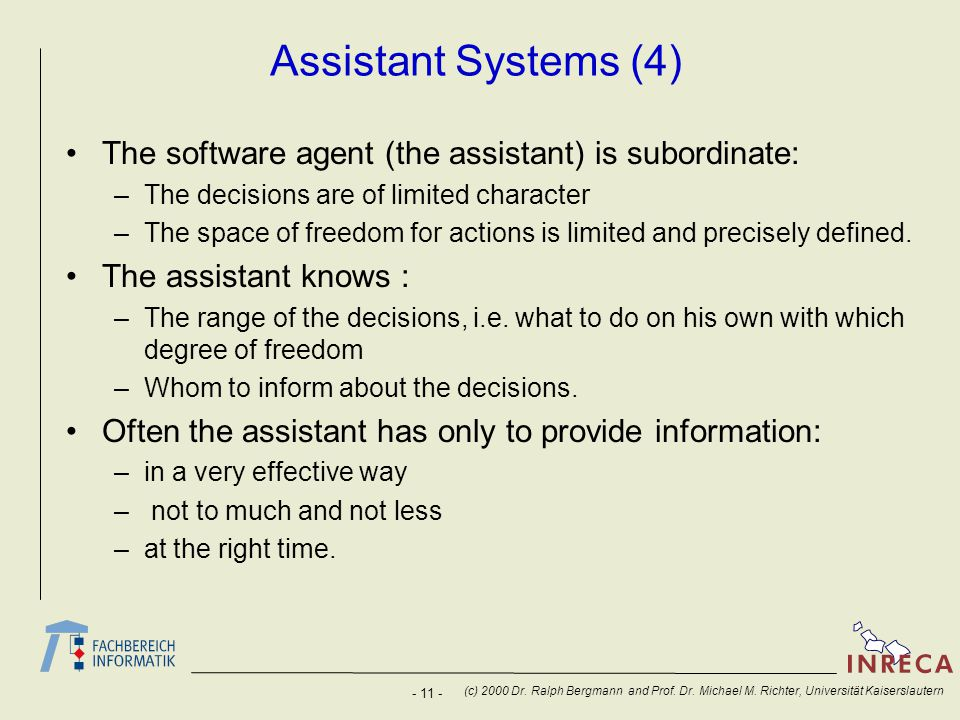 - 11 - (c) 2000 Dr. Ralph Bergmann and Prof. Dr. Michael M. Richter, Universität Kaiserslautern Assistant Systems (4) The software agent (the assistan