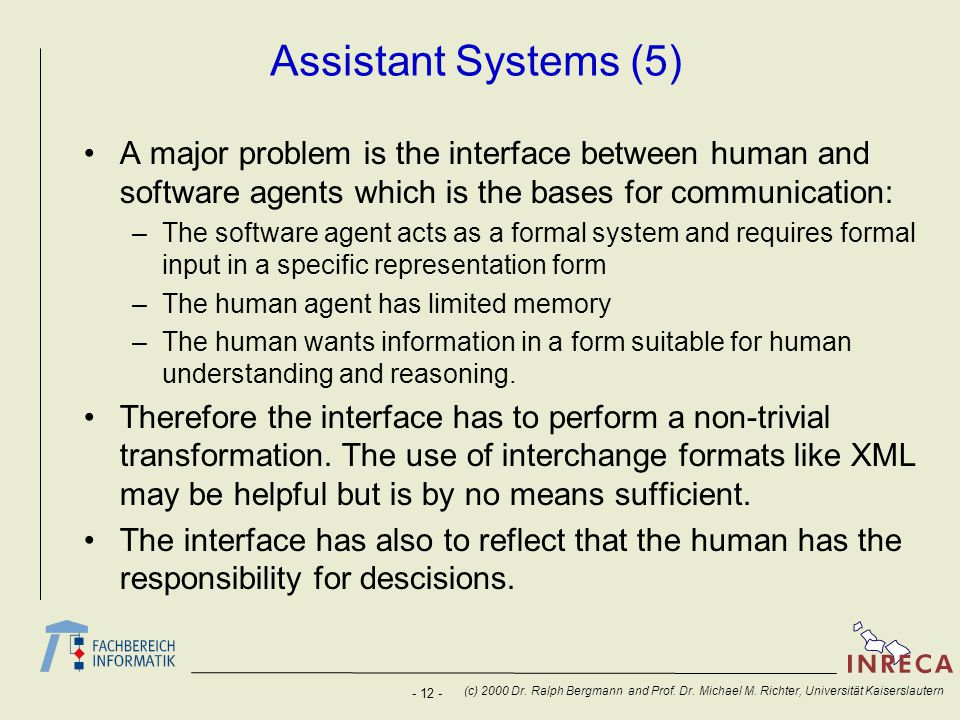 - 12 - (c) 2000 Dr. Ralph Bergmann and Prof. Dr. Michael M. Richter, Universität Kaiserslautern Assistant Systems (5) A major problem is the interface