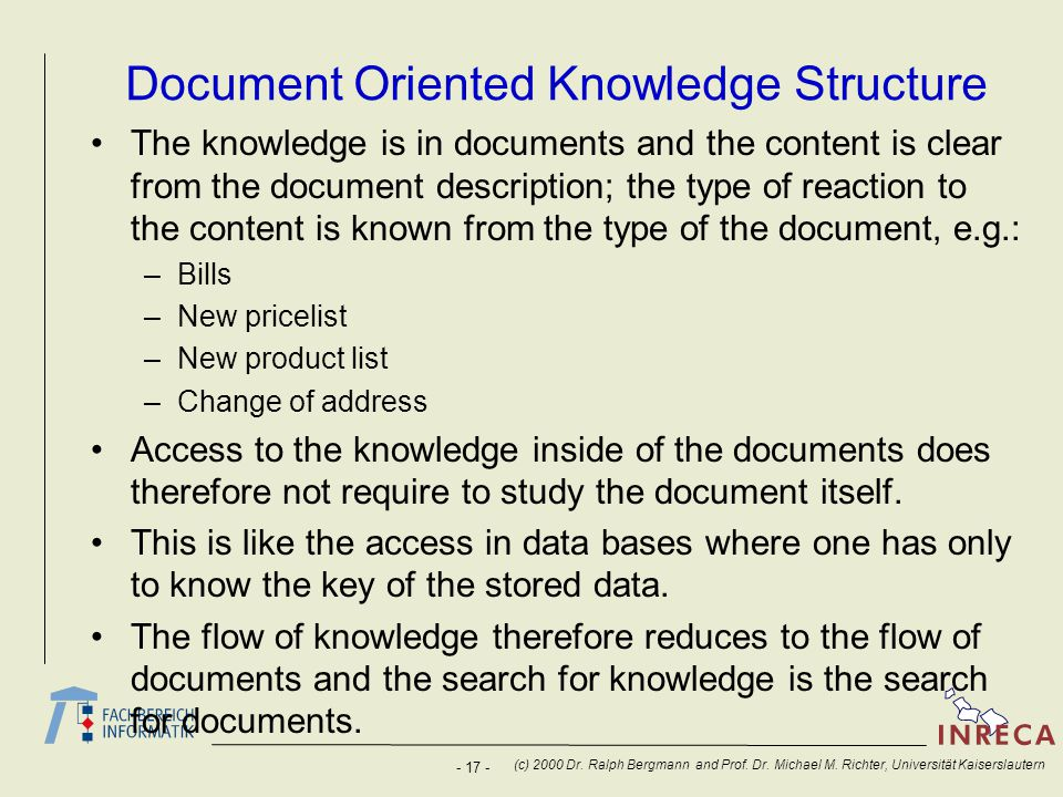 - 17 - (c) 2000 Dr. Ralph Bergmann and Prof. Dr. Michael M. Richter, Universität Kaiserslautern Document Oriented Knowledge Structure The knowledge is