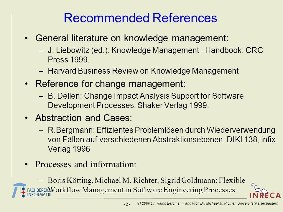 - 2 - (c) 2000 Dr. Ralph Bergmann and Prof. Dr. Michael M. Richter, Universität Kaiserslautern Recommended References General literature on knowledge