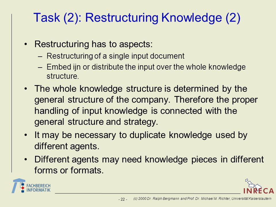 - 22 - (c) 2000 Dr. Ralph Bergmann and Prof. Dr. Michael M. Richter, Universität Kaiserslautern Task (2): Restructuring Knowledge (2) Restructuring ha