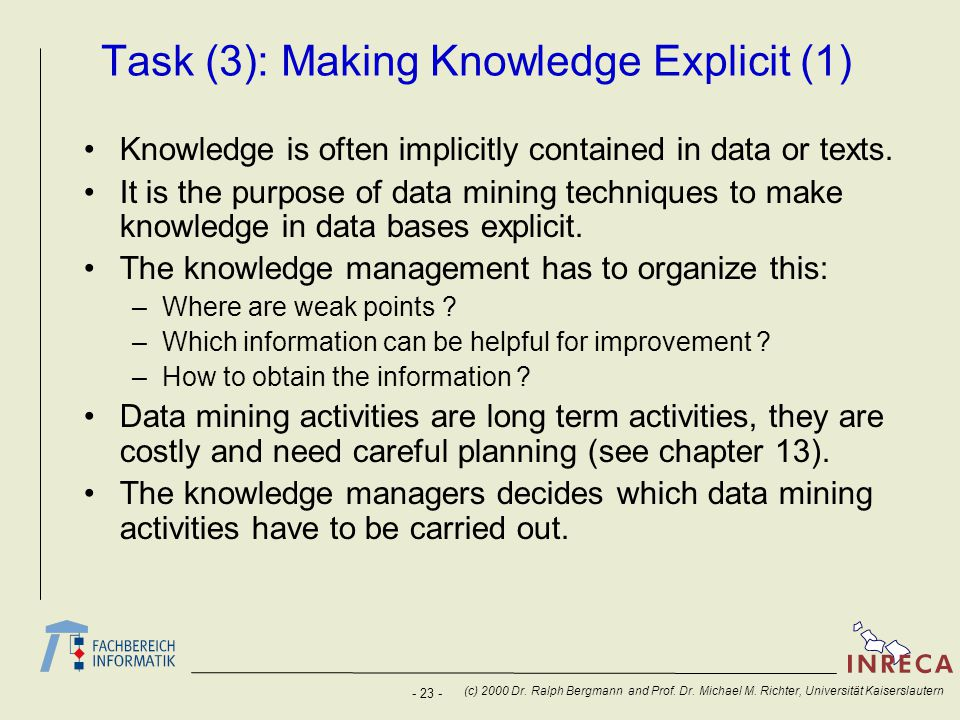 - 23 - (c) 2000 Dr. Ralph Bergmann and Prof. Dr. Michael M. Richter, Universität Kaiserslautern Task (3): Making Knowledge Explicit (1) Knowledge is o