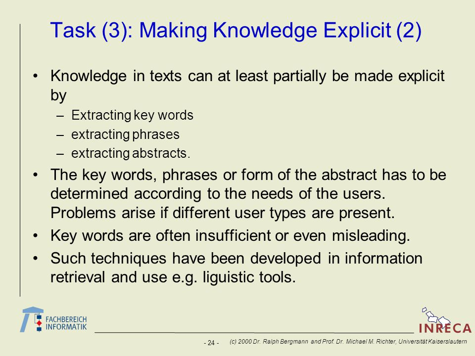 - 24 - (c) 2000 Dr. Ralph Bergmann and Prof. Dr. Michael M. Richter, Universität Kaiserslautern Task (3): Making Knowledge Explicit (2) Knowledge in t