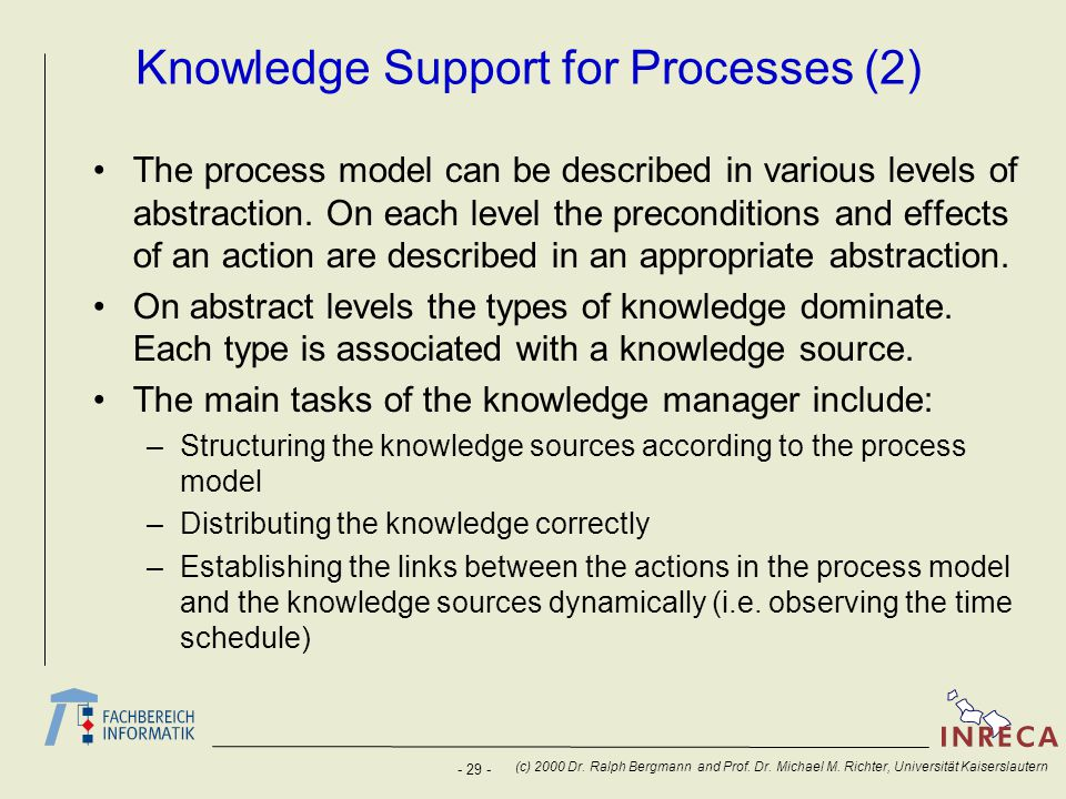 - 29 - (c) 2000 Dr. Ralph Bergmann and Prof. Dr. Michael M. Richter, Universität Kaiserslautern Knowledge Support for Processes (2) The process model