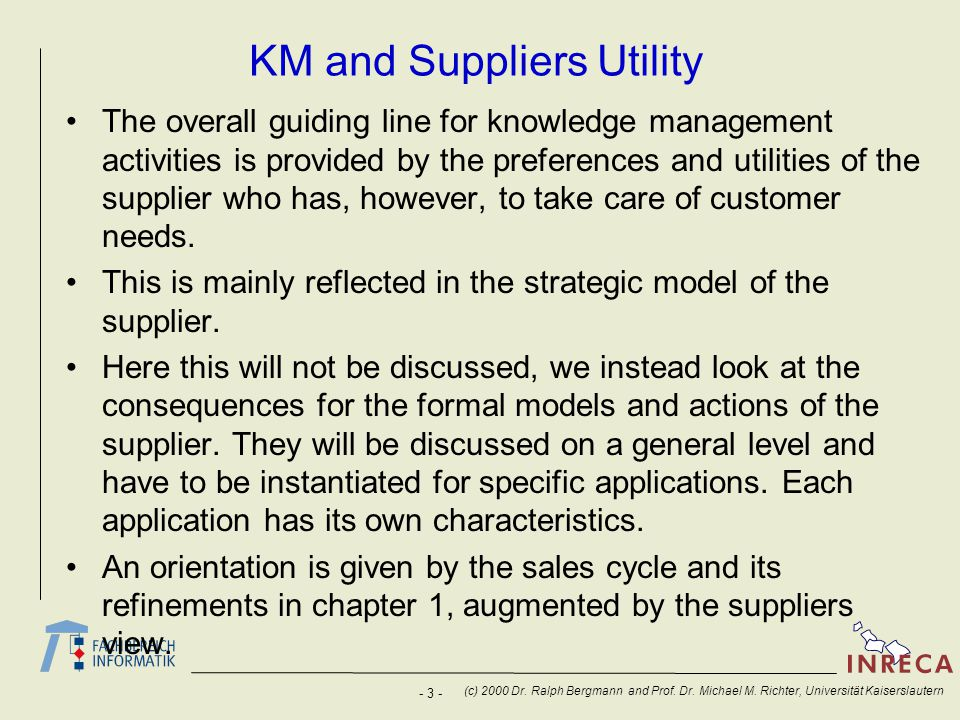 - 3 - (c) 2000 Dr. Ralph Bergmann and Prof. Dr. Michael M. Richter, Universität Kaiserslautern KM and Suppliers Utility The overall guiding line for k