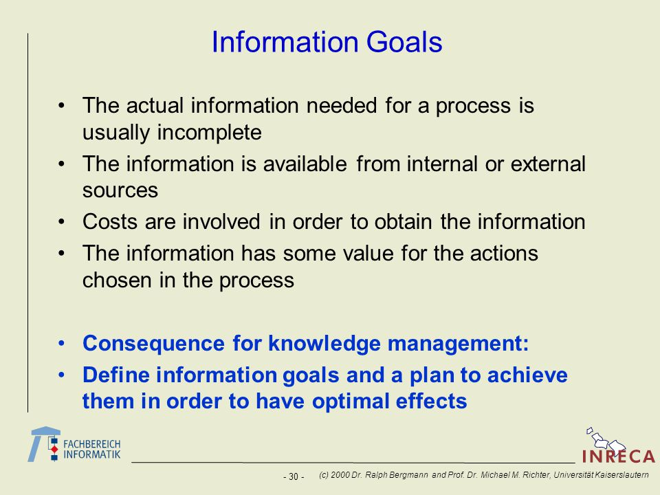 - 30 - (c) 2000 Dr. Ralph Bergmann and Prof. Dr. Michael M. Richter, Universität Kaiserslautern Information Goals The actual information needed for a