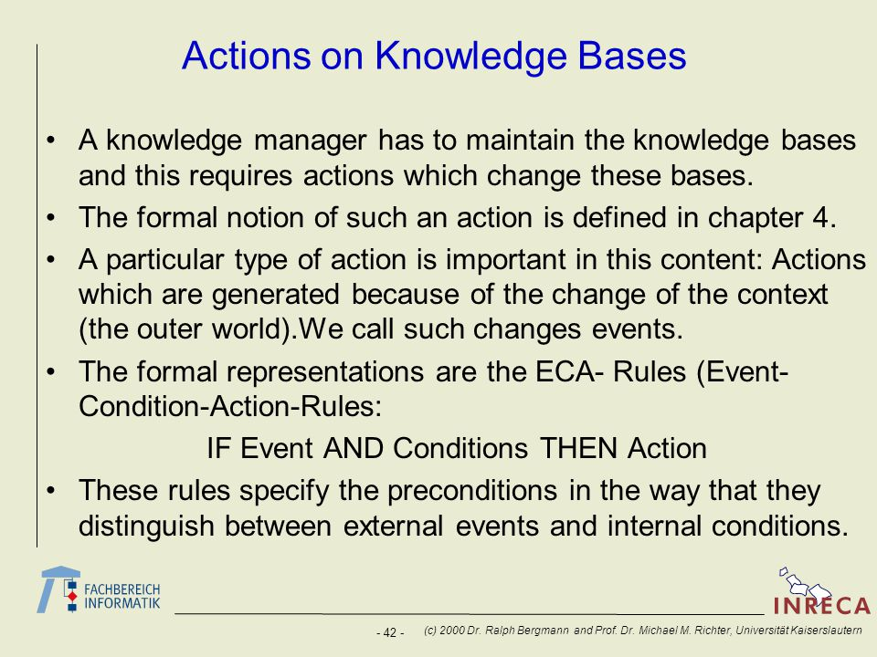 - 42 - (c) 2000 Dr. Ralph Bergmann and Prof. Dr. Michael M. Richter, Universität Kaiserslautern Actions on Knowledge Bases A knowledge manager has to